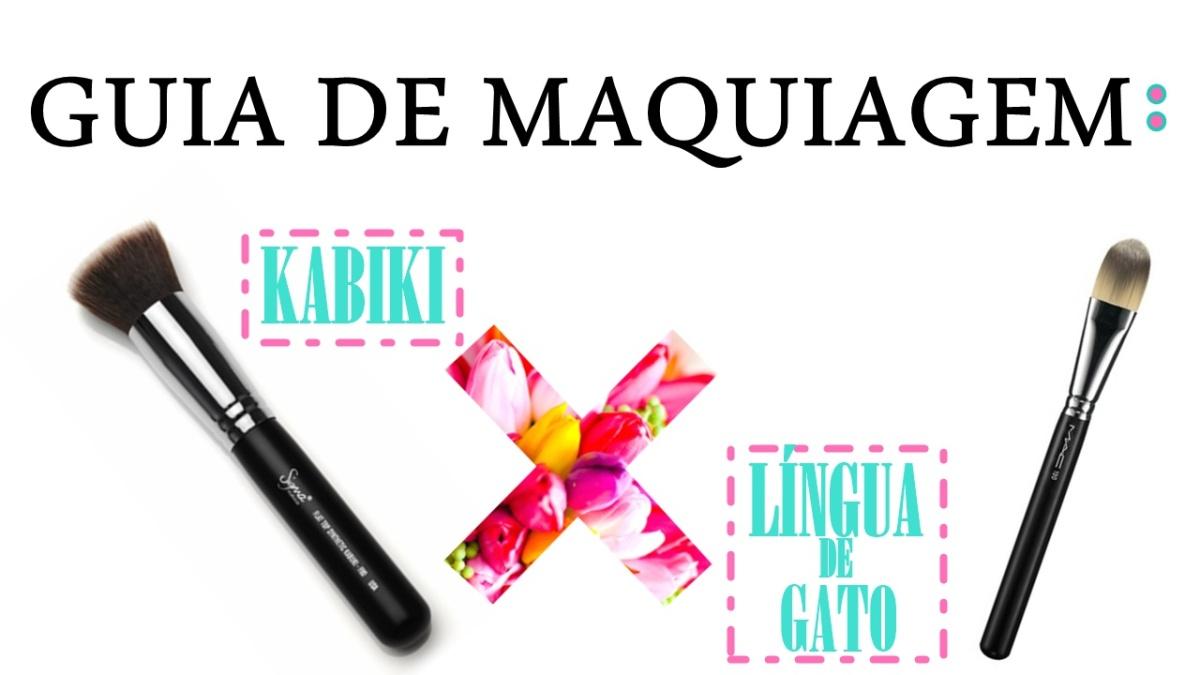 GUIA DE MAQUIAGEM:                                    pincel kabuki e língua de gato             PARA QUE SERVEM?