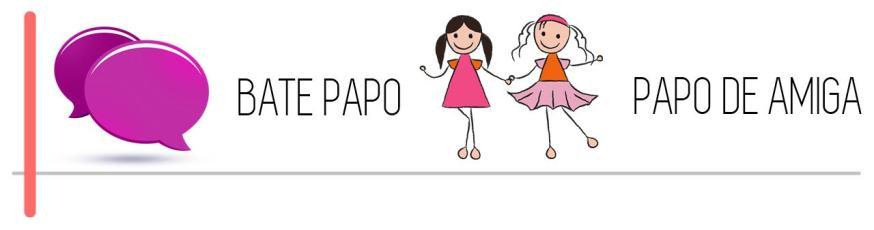 BATE PAPO - PAPO DE AMIGA