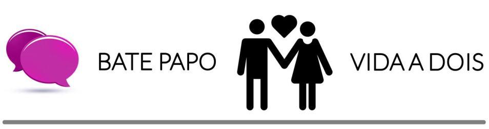 BATE PAPO - VIDA A DOIS