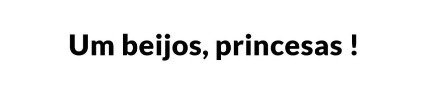 UM BEIJO PRINCESAS!