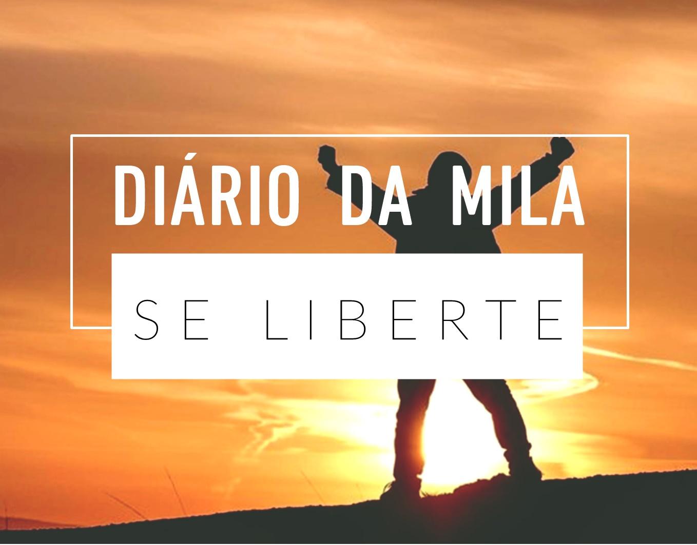 #DiárioDaMila | SE LIBERTA, MEU AMOR!