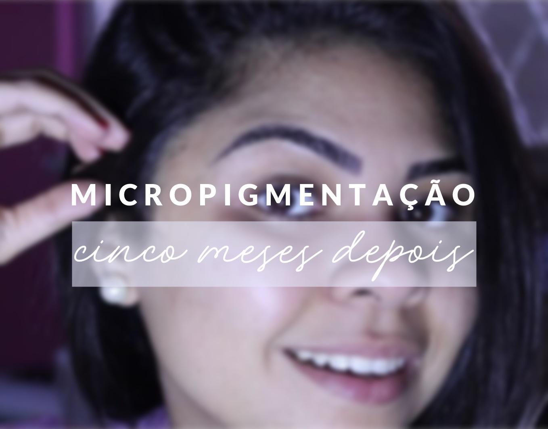 VÍDEO NOVO | 5 MESES DEPOIS DE TER FEITO MICROPIGMENTAÇÃO